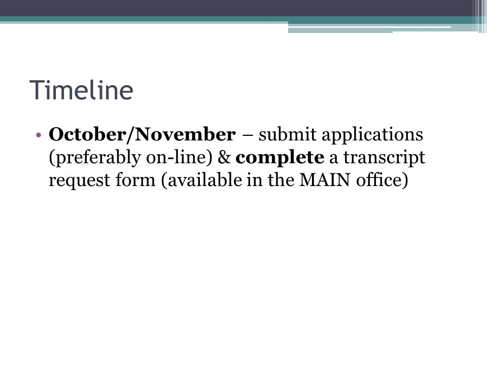 Timeline October/November – submit applications (preferably on-line) & complete a transcript request form (available in the MAIN office)