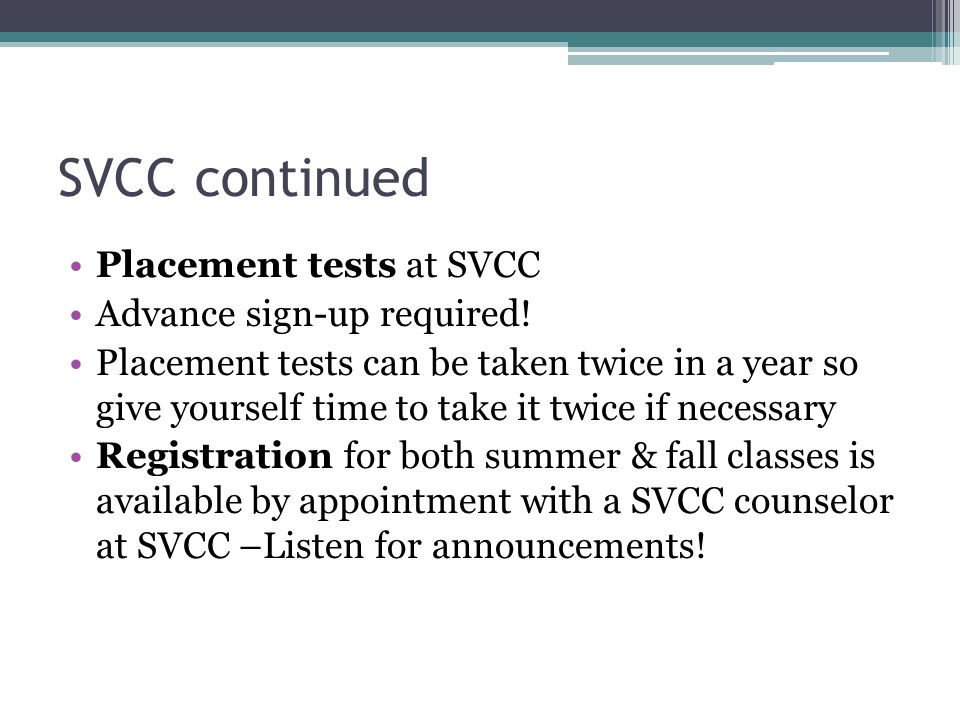 SVCC continued Placement tests at SVCC Advance sign-up required.