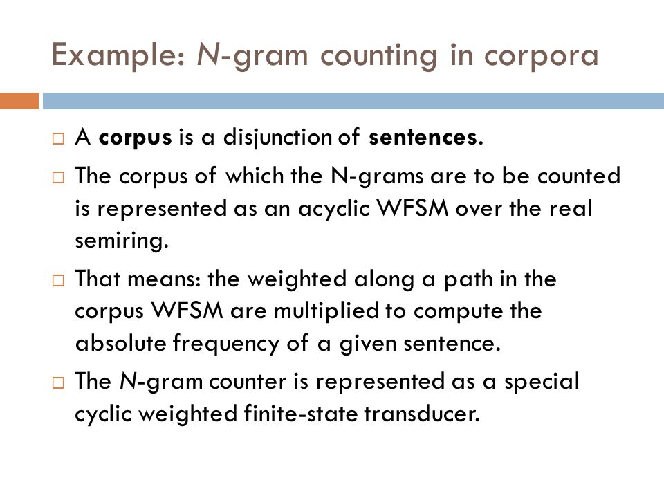 Example: N-gram counting in corpora  A corpus is a disjunction of sentences.