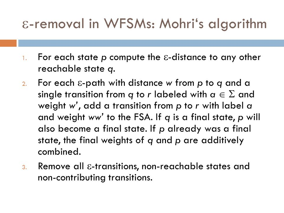  -removal in WFSMs: Mohri's algorithm 1.