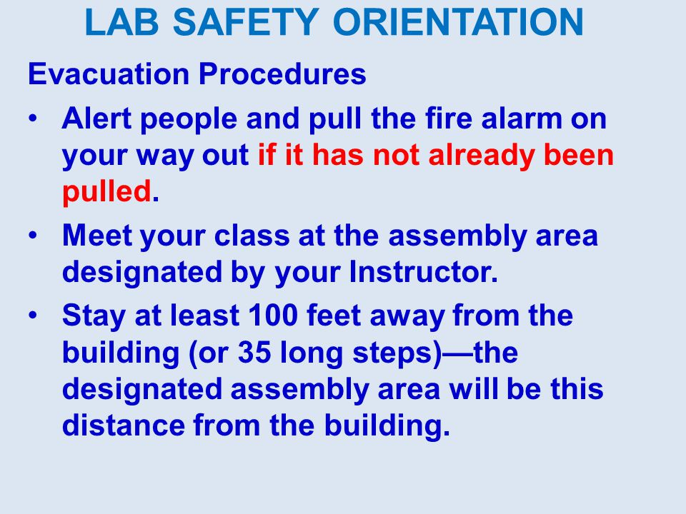LAB SAFETY ORIENTATION Evacuation Procedures Alert people and pull the fire alarm on your way out if it has not already been pulled.