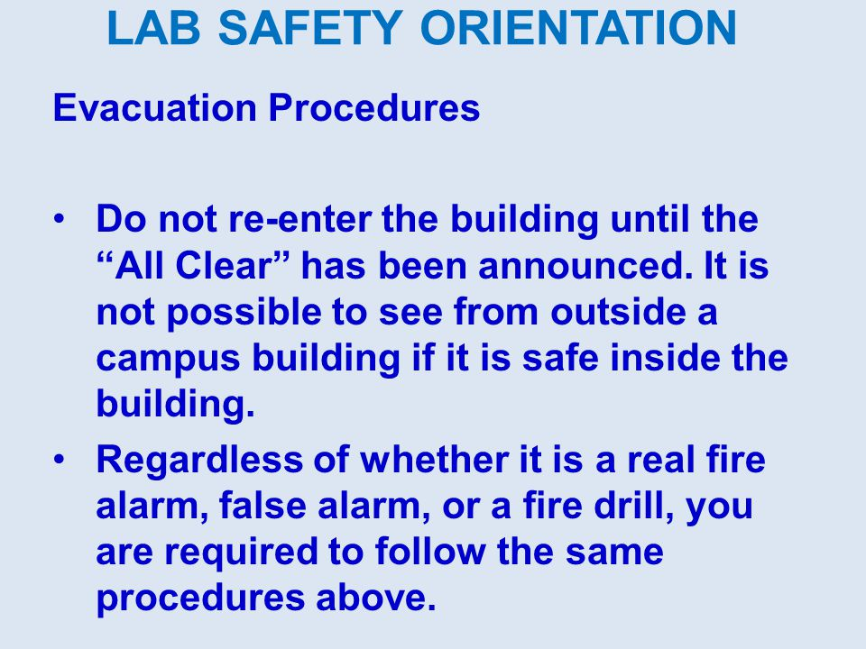 LAB SAFETY ORIENTATION Evacuation Procedures Do not re-enter the building until the All Clear has been announced.