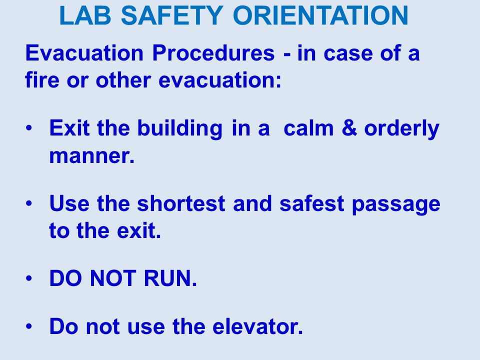 LAB SAFETY ORIENTATION Evacuation Procedures - in case of a fire or other evacuation: Exit the building in a calm & orderly manner.