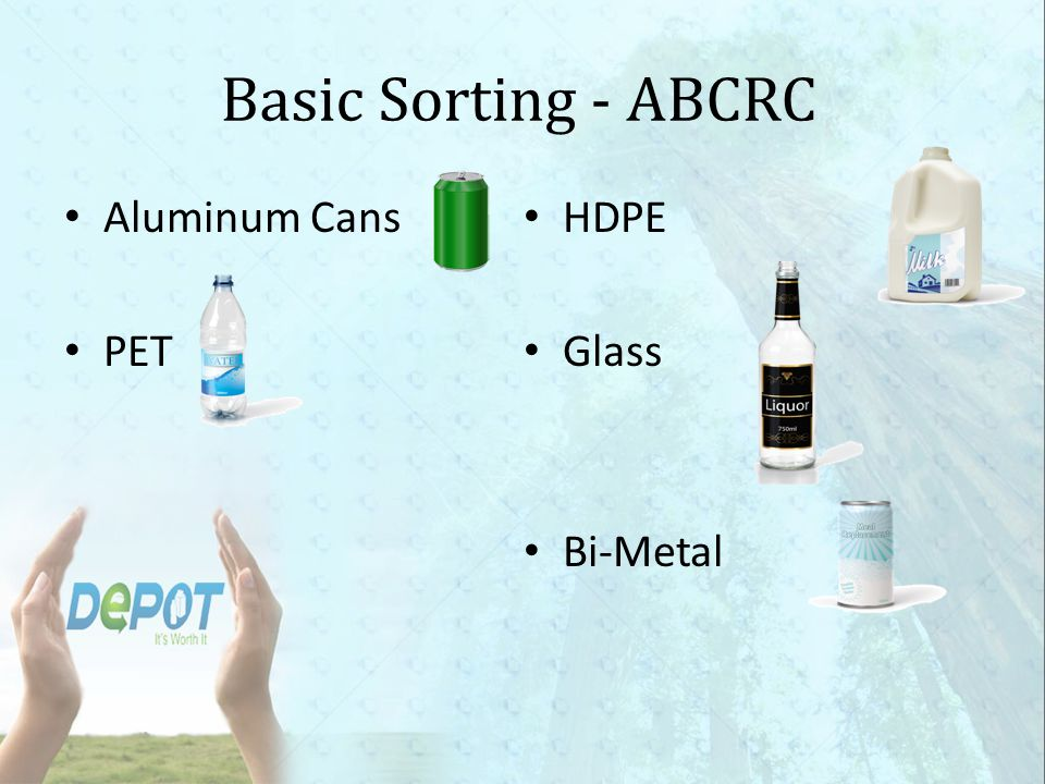 Basic Sorting – (cont.) Paperboard / Gabletop Tetra Brik Drink Pouches Other Plastics (for 0-1L, contains PET Color, all HDPE, polypropylene, and #3, #6, #7 plastics, for >1L, contains PET color, HDPE color, polypropylene and #3, #6, #7 plastics)