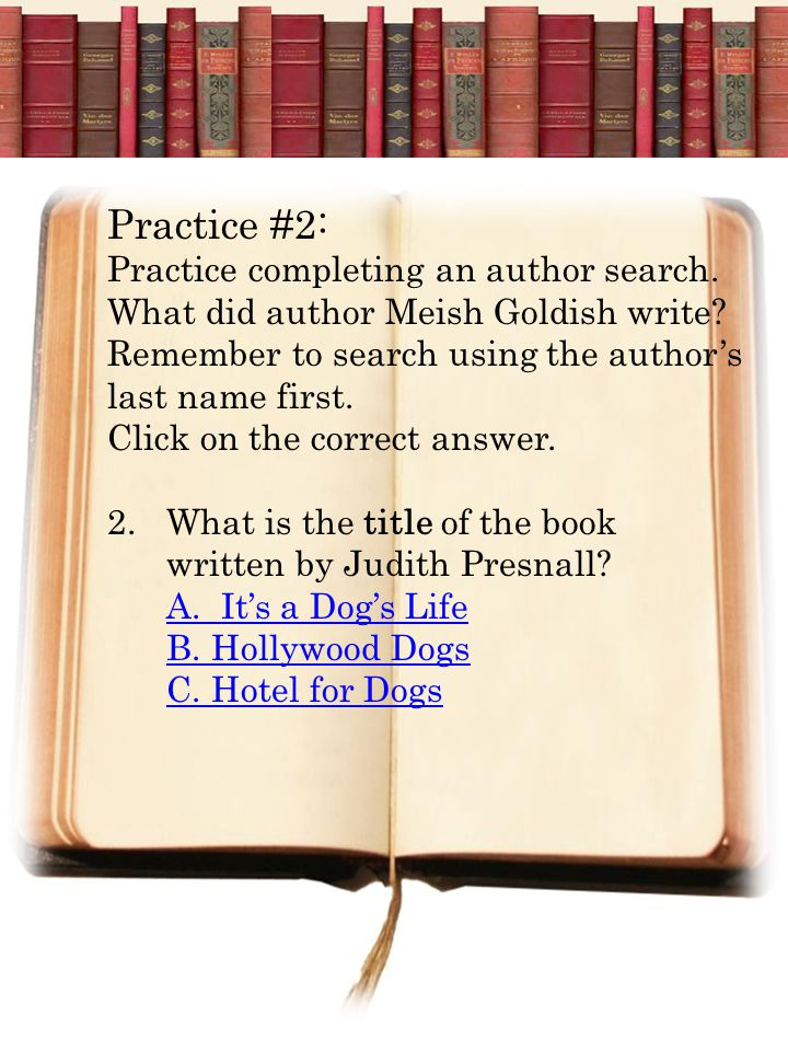 Practice #2: Practice completing an author search. What did author Meish Goldish write? Remember to search using the author's last name first. Click o