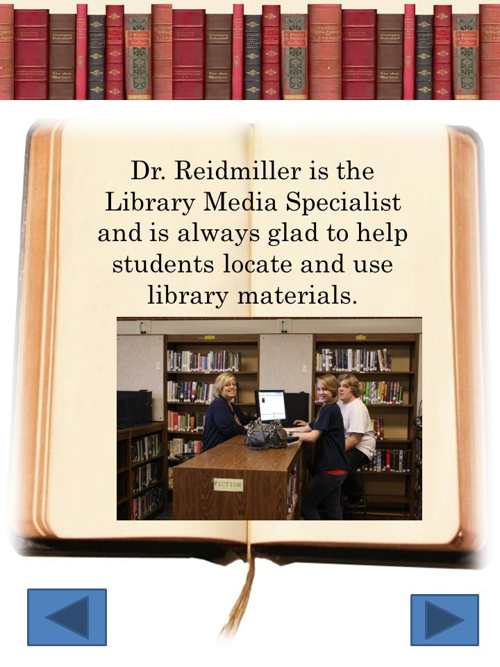 Dr. Reidmiller is the Library Media Specialist and is always glad to help students locate and use library materials.