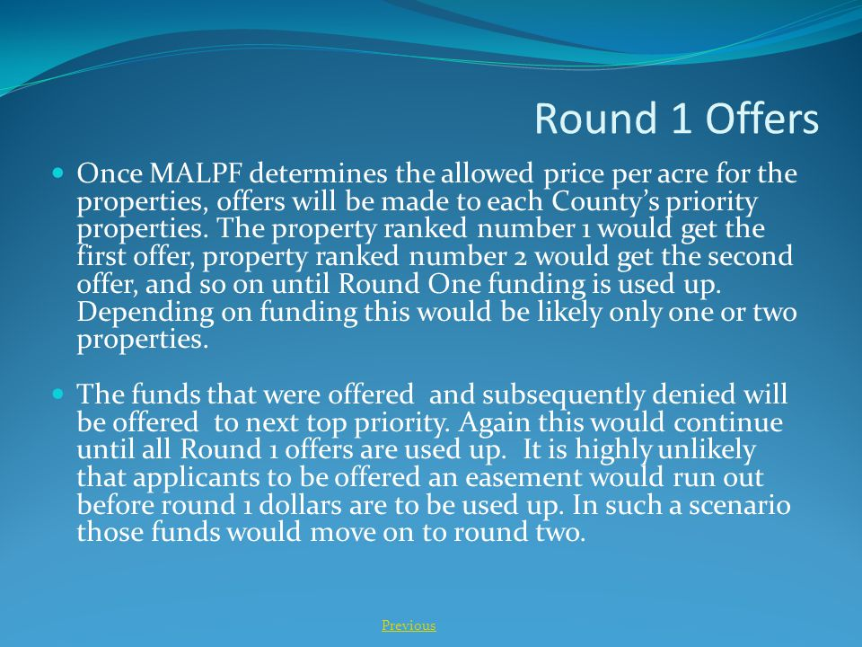 Round 1 Offers Once MALPF determines the allowed price per acre for the properties, offers will be made to each County's priority properties.