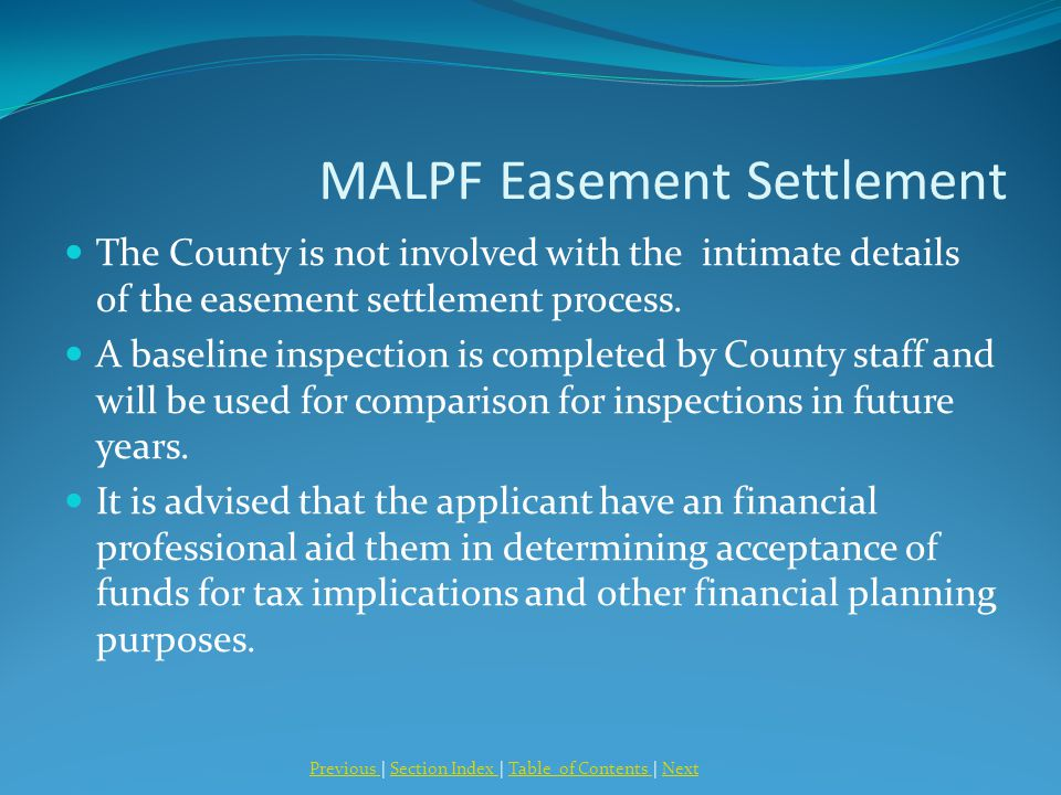 MALPF Easement Settlement The County is not involved with the intimate details of the easement settlement process. A baseline inspection is completed
