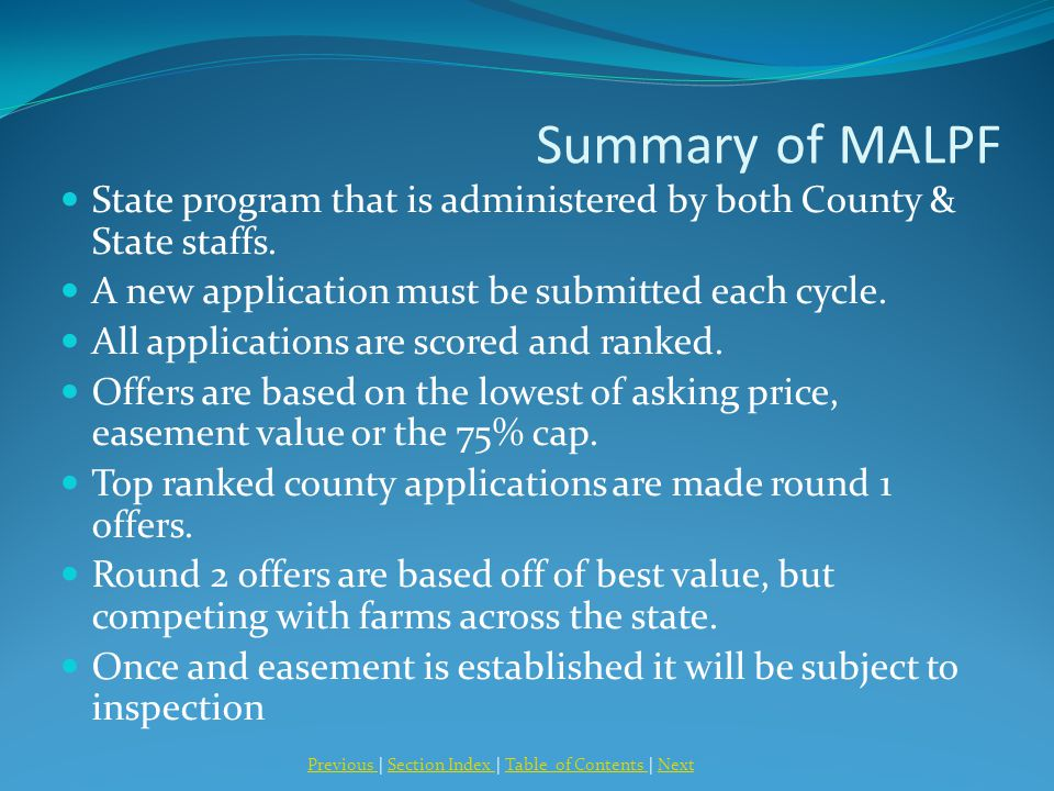 Summary of MALPF State program that is administered by both County & State staffs. A new application must be submitted each cycle. All applications ar