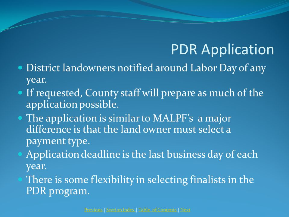 PDR Application District landowners notified around Labor Day of any year. If requested, County staff will prepare as much of the application possible