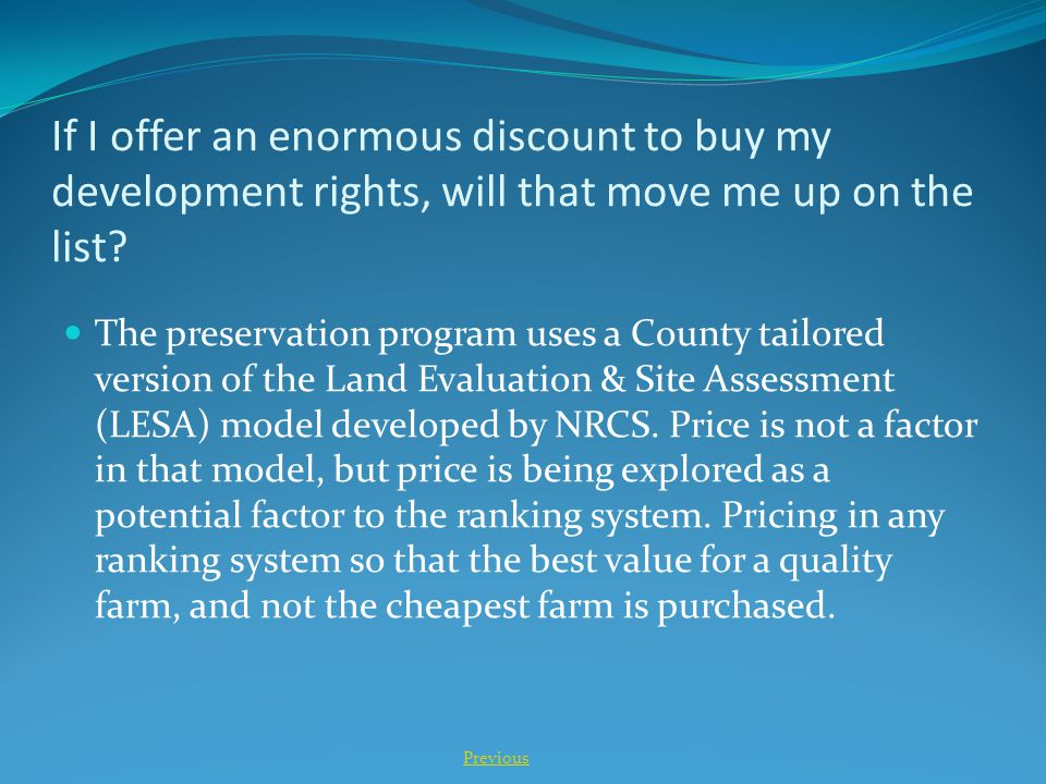 If I offer an enormous discount to buy my development rights, will that move me up on the list? The preservation program uses a County tailored versio