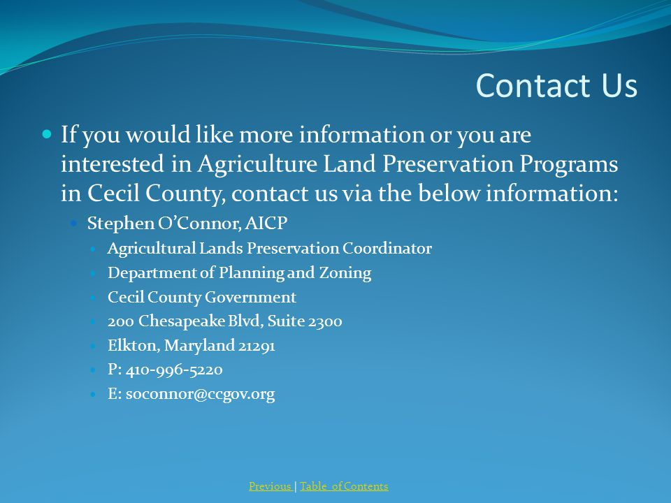Contact Us If you would like more information or you are interested in Agriculture Land Preservation Programs in Cecil County, contact us via the belo