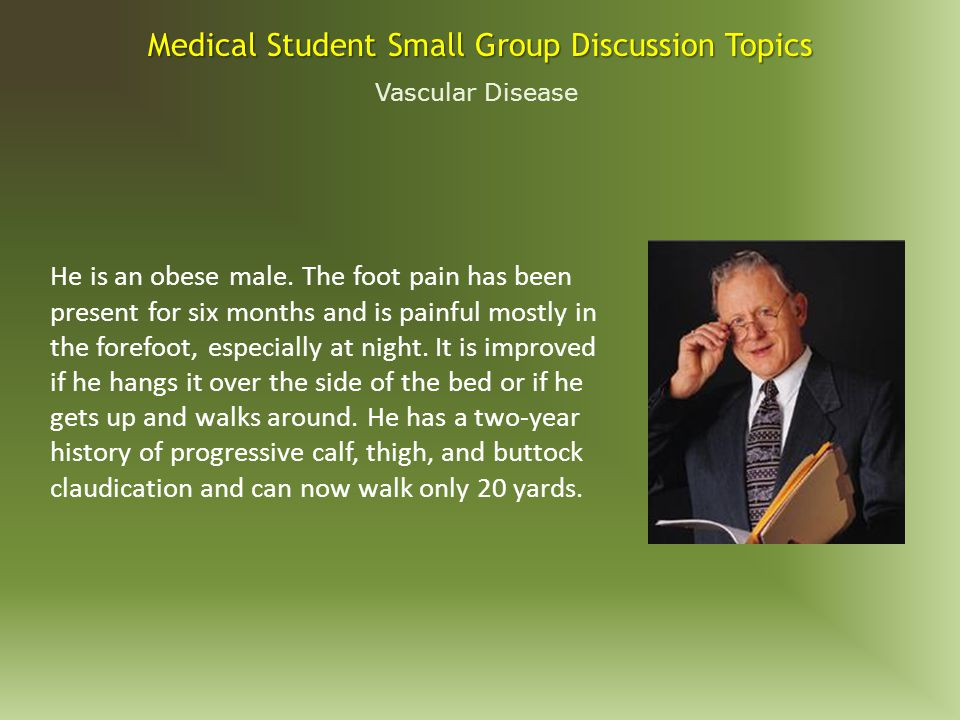 Vascular Disease Medical Student Small Group Discussion Topics A 44 year-old woman presents with a swollen left leg with an ulcer over the left medial malleolus.