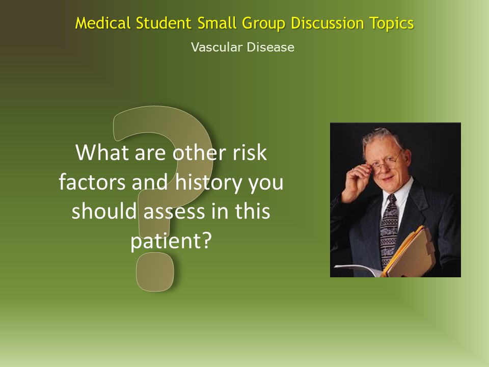 Vascular Disease Medical Student Small Group Discussion Topics Physical examination reveals an obese male in no distress.