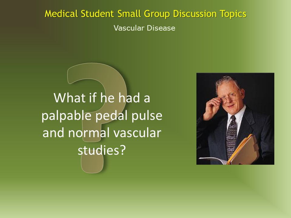 Vascular Disease Medical Student Small Group Discussion Topics What further diagnostic studies are indicated?