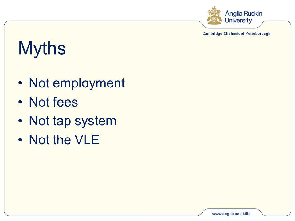 Myths Not employment Not fees Not tap system Not the VLE