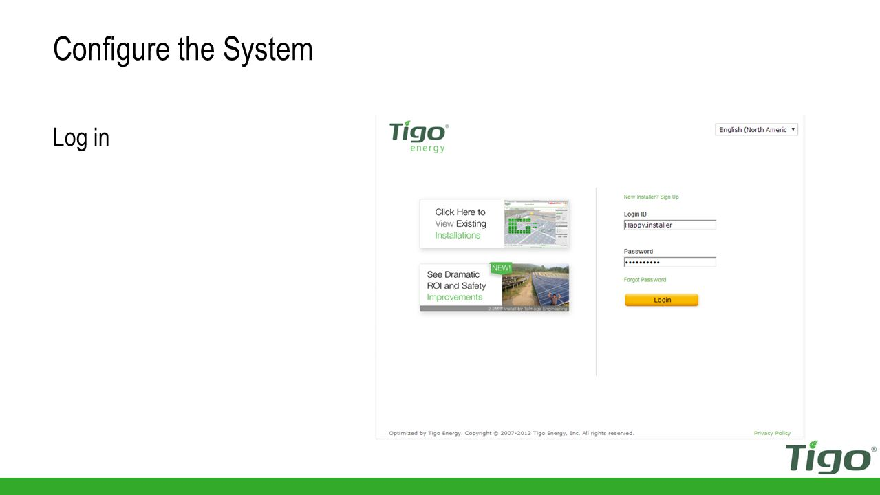 Go to www.tigoenergy.com/ and press Login www.tigoenergy.com/ Have your site map or string list with barcodes If configuring the system prior to going to the field, have your site plan and MMU MAC ID