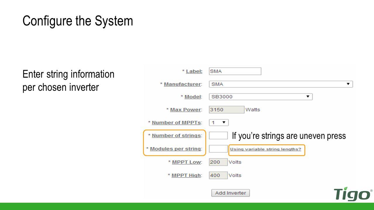 Enter string information per chosen inverter Configure the System