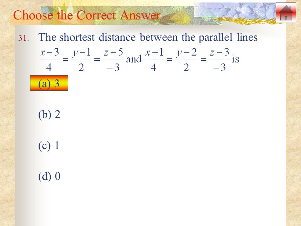 Choose the Correct Answer 31. The shortest distance between the parallel lines (a) 3 (b) 2 (c) 1 (d) 0