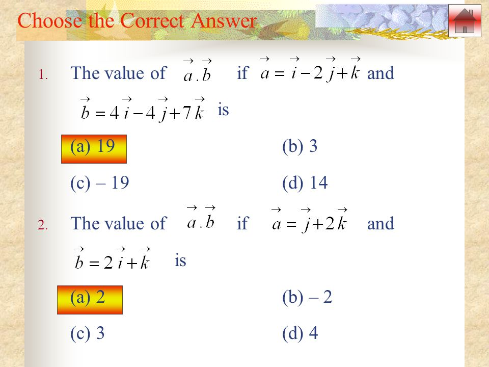 Choose the Correct Answer 1.The value of if and is (a) 19(b) 3 (c) – 19 (d) 14 2.