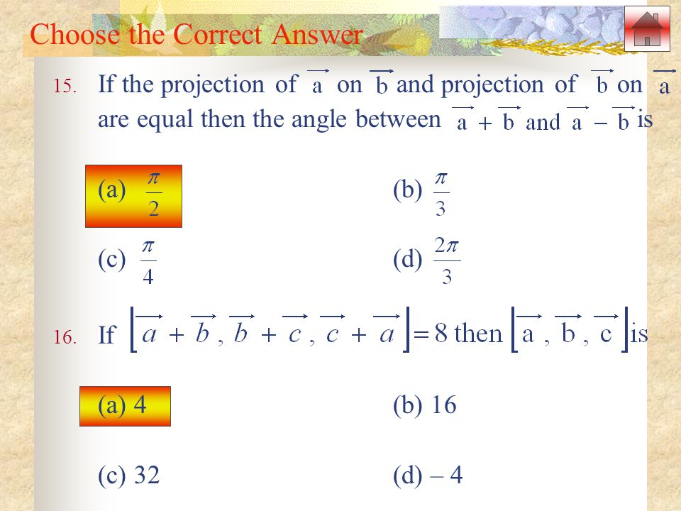Choose the Correct Answer 15. If the projection of on and projection of on are equal then the angle between is (a) (b) (c) (d) 16. If (a) 4 (b) 16 (c)
