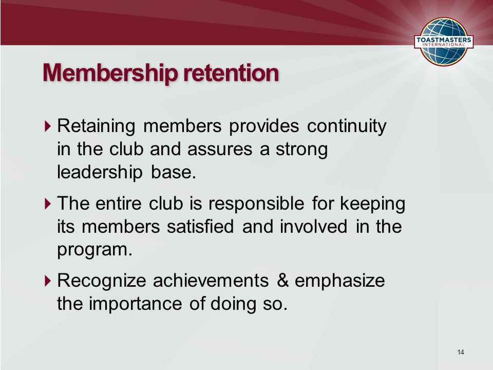14 Membership retention  Retaining members provides continuity in the club and assures a strong leadership base.