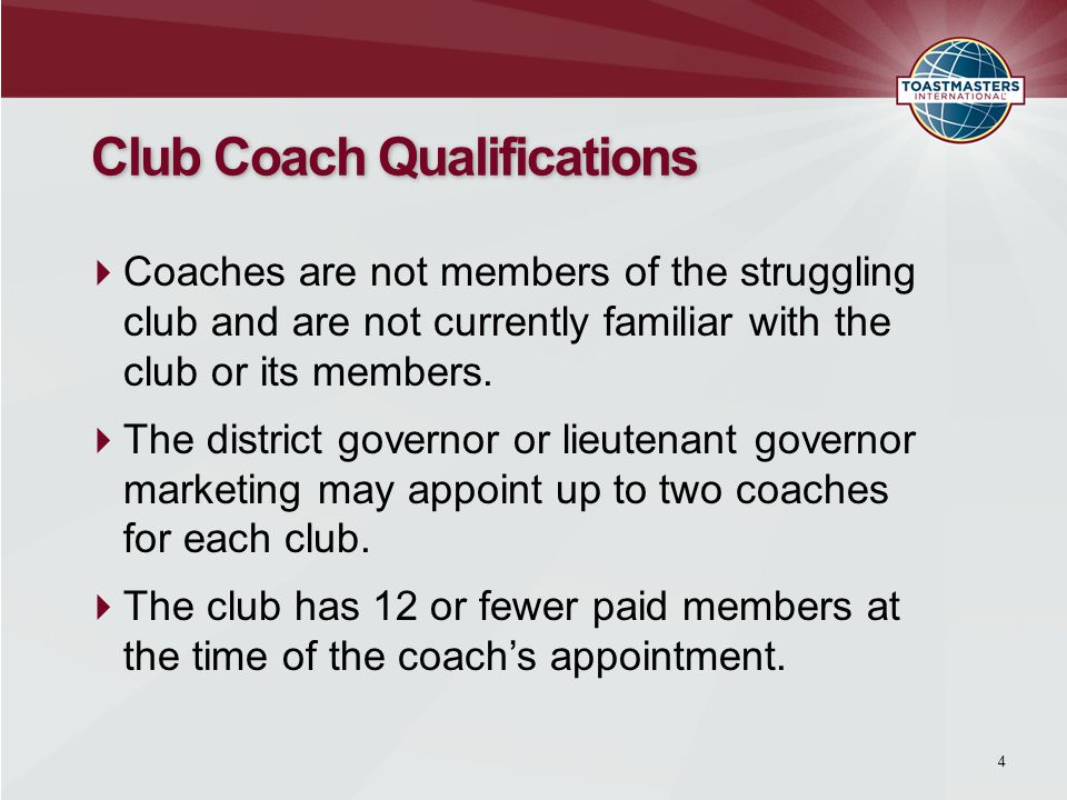 4 Club Coach Qualifications  Coaches are not members of the struggling club and are not currently familiar with the club or its members.
