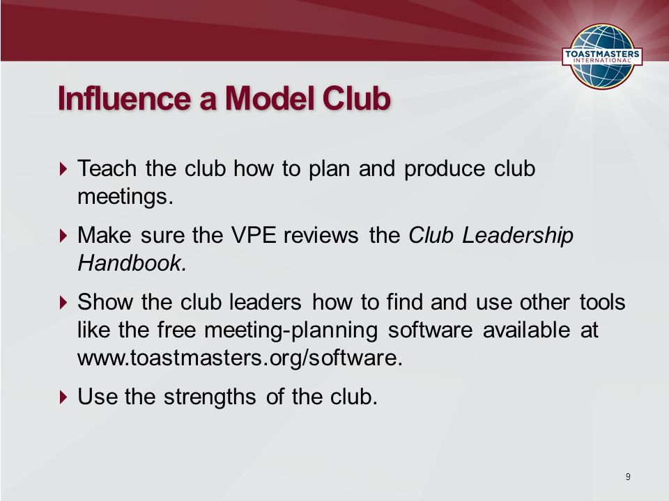 9 Influence a Model Club  Teach the club how to plan and produce club meetings.