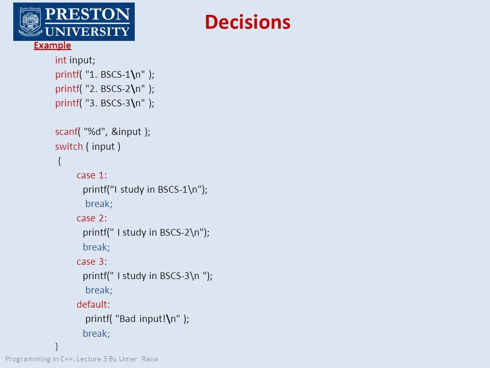 Decisions Example int input; printf( 1. BSCS-1\n ); printf( 2.