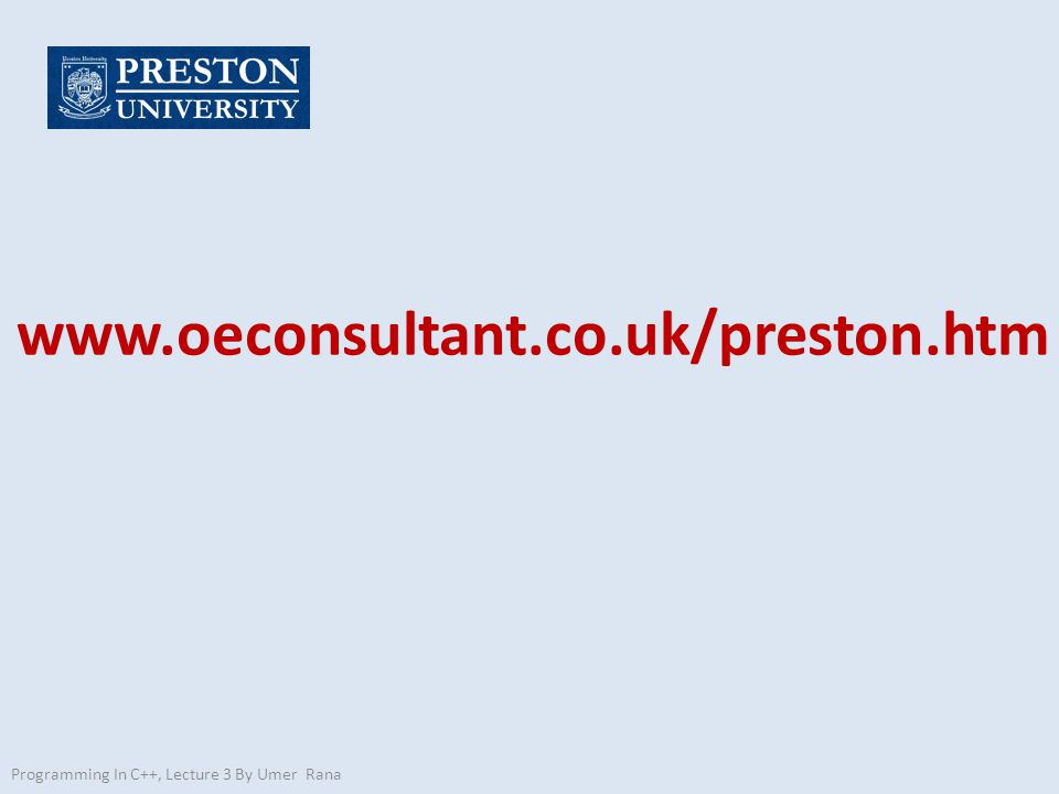 www.oeconsultant.co.uk/preston.htm Programming In C++, Lecture 3 By Umer Rana