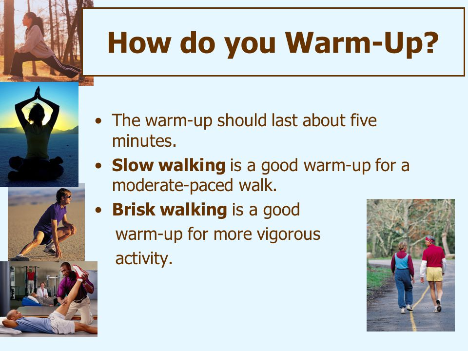 How do you Warm-Up.The warm-up should last about five minutes.