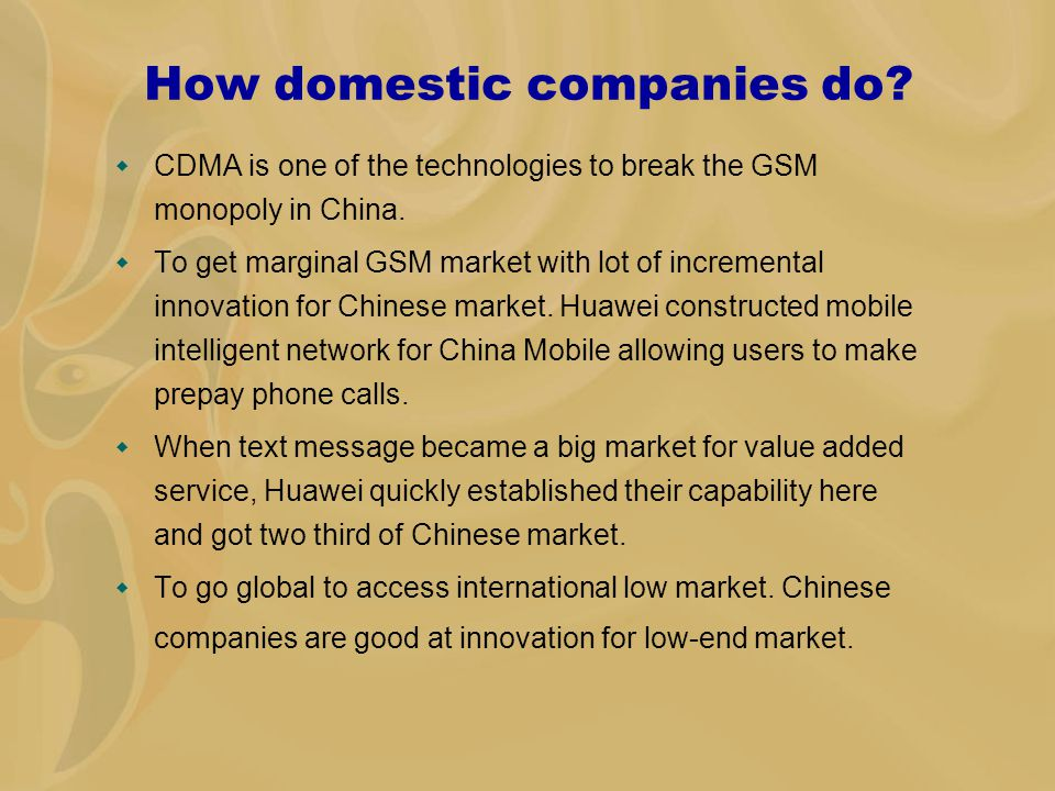 How domestic companies do.  CDMA is one of the technologies to break the GSM monopoly in China.