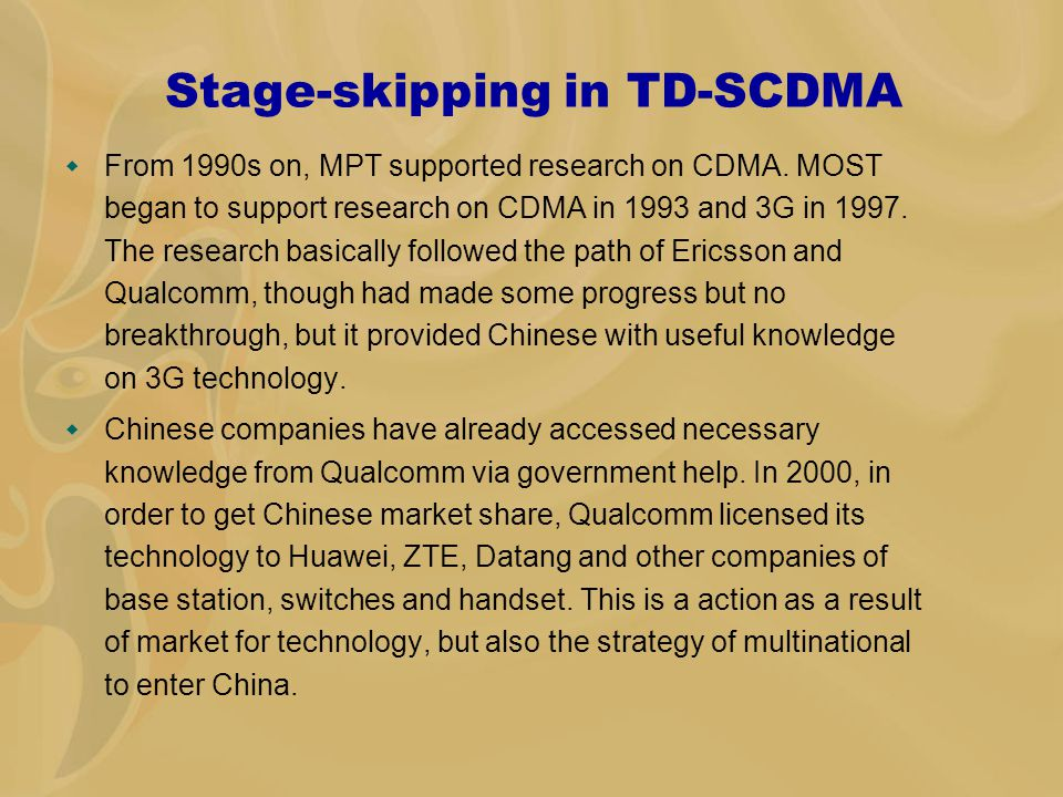 Stage-skipping in TD-SCDMA  From 1990s on, MPT supported research on CDMA.