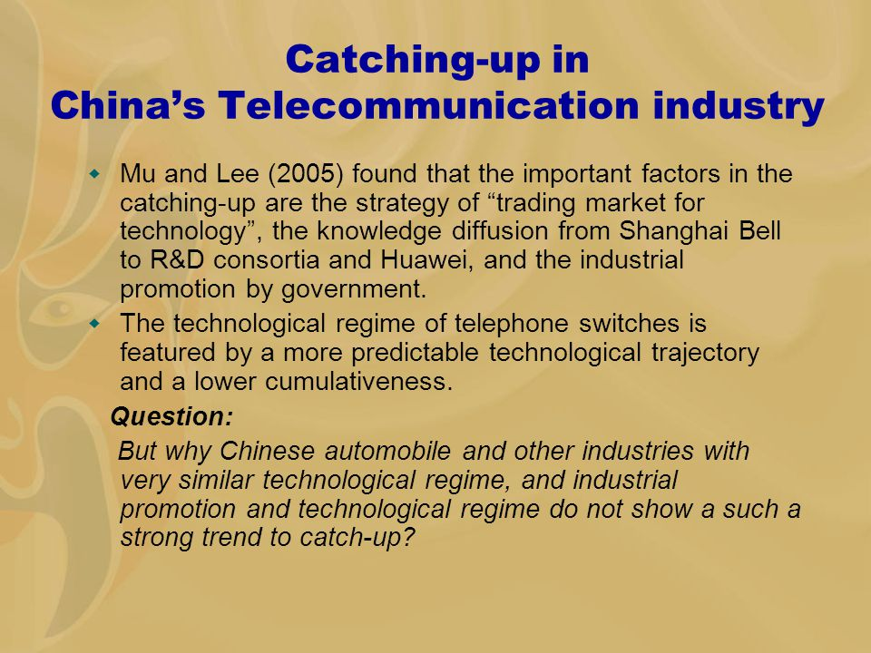 Catching-up in China's Telecommunication industry  Mu and Lee (2005) found that the important factors in the catching-up are the strategy of trading market for technology , the knowledge diffusion from Shanghai Bell to R&D consortia and Huawei, and the industrial promotion by government.