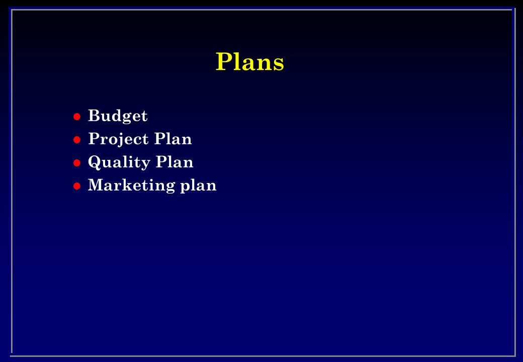 Plans l Budget l Project Plan l Quality Plan l Marketing plan