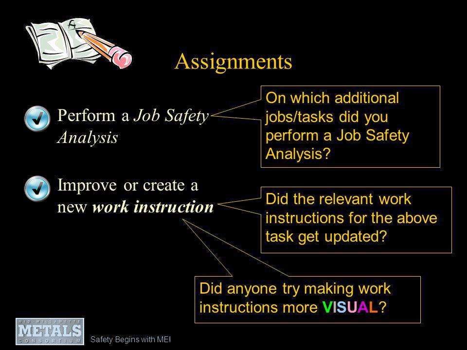 Assignments Perform a Job Safety Analysis Improve or create a new work instruction On which additional jobs/tasks did you perform a Job Safety Analysis.