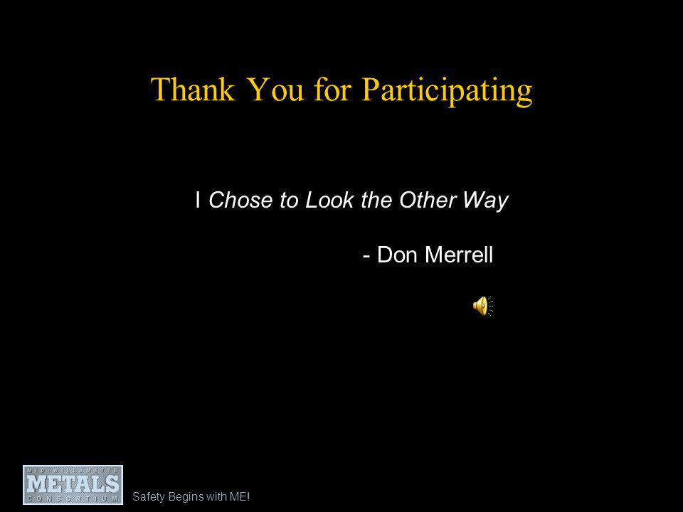 Safety Begins with ME! Thank You for Participating I Chose to Look the Other Way - Don Merrell