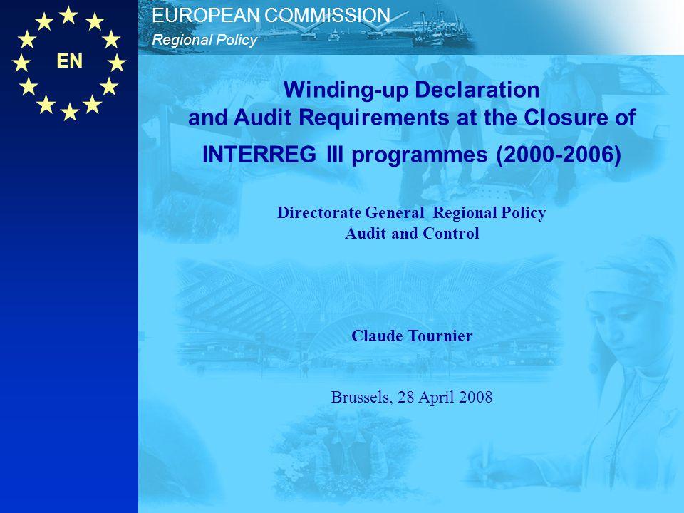 EN Regional Policy EUROPEAN COMMISSION 2 Agenda Closure of INTERREG II 1994-1999 – Lessons learned Closure of INTERREG III 2000-2006 - Calendar - Winding-up declaration - Audit Requirements - Guidance note on closure of INTERREG III - Irregularities Questions and Answers