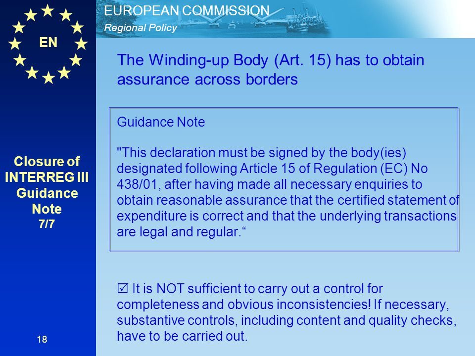 EN Regional Policy EUROPEAN COMMISSION 18 The Winding-up Body (Art. 15) has to obtain assurance across borders Guidance Note