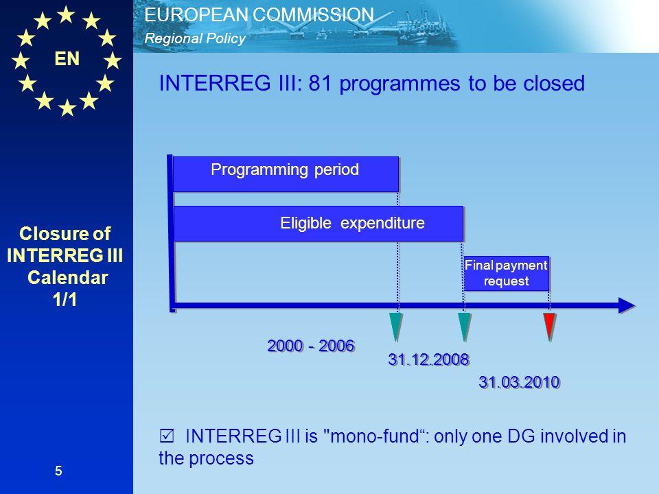 EN Regional Policy EUROPEAN COMMISSION 5 INTERREG III: 81 programmes to be closed  INTERREG III is