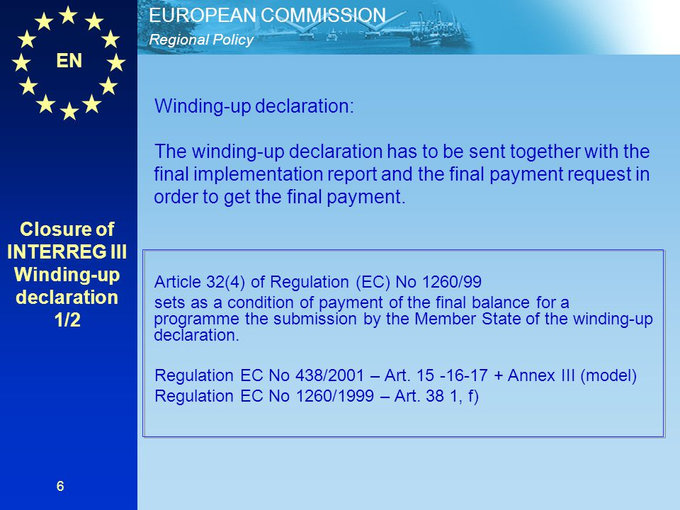 EN Regional Policy EUROPEAN COMMISSION 6 Winding-up declaration: The winding-up declaration has to be sent together with the final implementation repo
