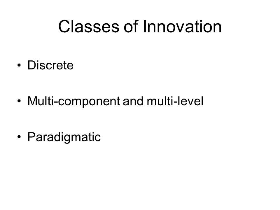 Classes of innovation Class of Innovation Characteristics Discrete (e.g.