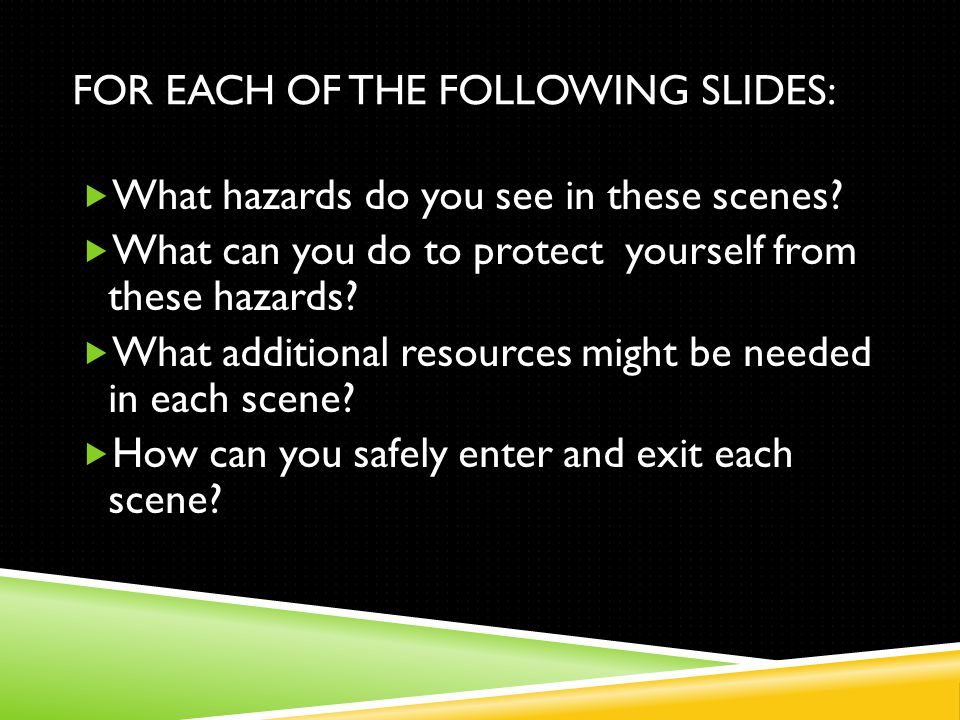 FOR EACH OF THE FOLLOWING SLIDES:  What hazards do you see in these scenes.