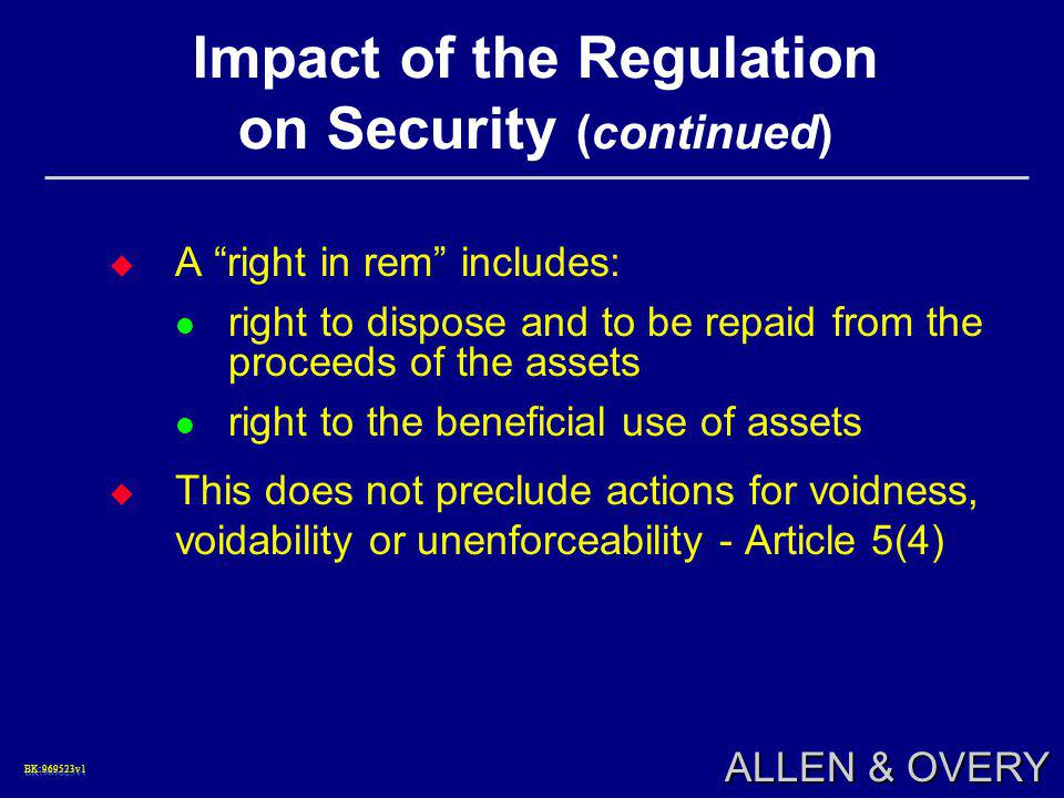 "BK:969523v1BK:969523v1 ALLEN & OVERY Impact of the Regulation on Security (continued)  A ""right in rem"" includes: right to dispose and to be repaid f"