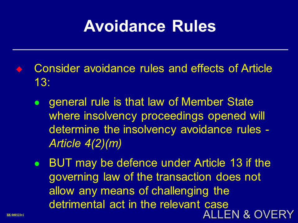 BK:969523v1BK:969523v1 ALLEN & OVERY Avoidance Rules  Consider avoidance rules and effects of Article 13: general rule is that law of Member State wh