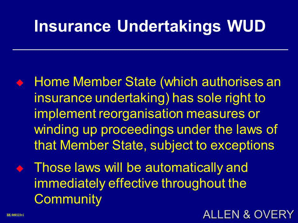 BK:969523v1BK:969523v1 ALLEN & OVERY Insurance Undertakings WUD  Home Member State (which authorises an insurance undertaking) has sole right to impl