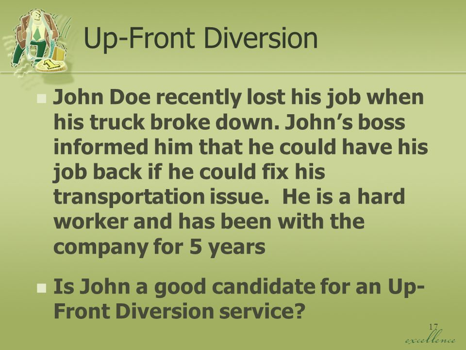 17 Up-Front Diversion John Doe recently lost his job when his truck broke down.