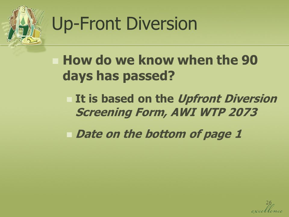 26 Up-Front Diversion How do we know when the 90 days has passed.