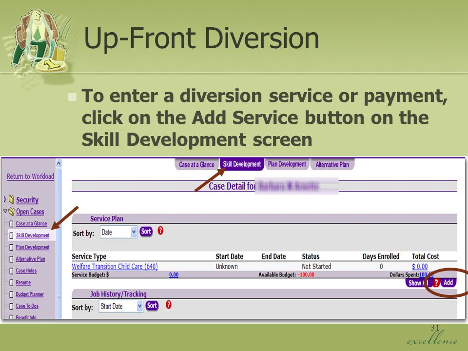 31 Up-Front Diversion To enter a diversion service or payment, click on the Add Service button on the Skill Development screen