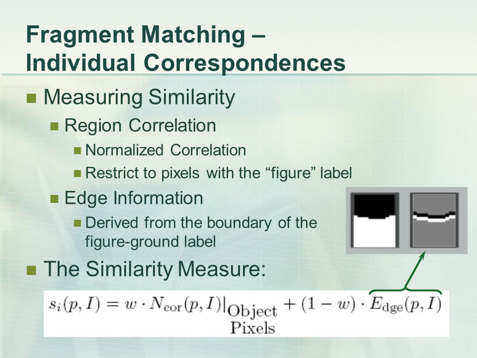 "Fragment Matching – Individual Correspondences Measuring Similarity Region Correlation Normalized Correlation Restrict to pixels with the ""figure"" lab"